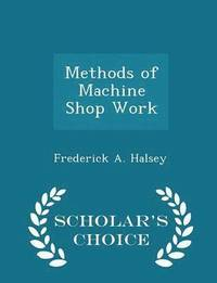 Methods of Machine Shop Work - Scholar's Choice Edition (häftad)