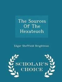 The Sources of the Hexateuch - Scholar's Choice Edition (häftad)