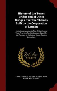History of the Tower Bridge and of Other Bridges Over the Thames Built by the Corporation of London (inbunden)