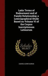 Latin Terms of Endearment and of Family Relationship; A Lexicographical Study Based on Volume VI of the Corpus Inscriptionum Latinarum (inbunden)