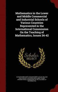 Mathematics in the Lower and Middle Commercial and Industrial Schools of Various Countries Represented in the International Commission on the Teaching of Mathematics, Issues 34-42 (inbunden)