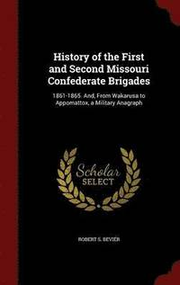 History of the First and Second Missouri Confederate Brigades (inbunden)