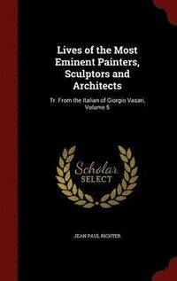 Lives of the Most Eminent Painters, Sculptors and Architects (inbunden)