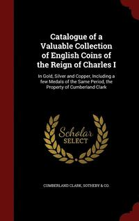 Catalogue of a Valuable Collection of English Coins of the Reign of Charles I (inbunden)