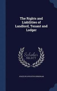 The Rights and Liabilities of Landlord, Tenant and Lodger (inbunden)