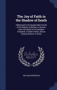 The Joy of Faith in the Shadow of Death (inbunden)