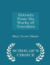 Extracts from the Works of Travellers - Scholar's Choice Edition (häftad)