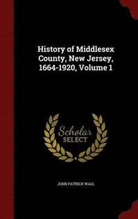History of Middlesex County, New Jersey, 1664-1920; Volume 1 (inbunden)