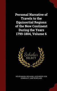 Personal Narrative of Travels to the Equinoctial Regions of the New Continent During the Years 1799-1804, Volume 6 (inbunden)