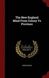 The New England Mind from Colony to Province (inbunden)