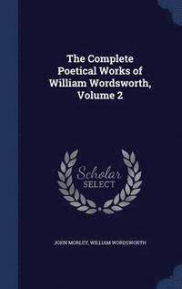 The Complete Poetical Works of William Wordsworth, Volume 2 (inbunden)