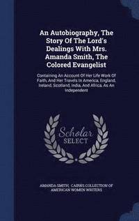 An Autobiography, the Story of the Lord's Dealings with Mrs. Amanda Smith, the Colored Evangelist (inbunden)