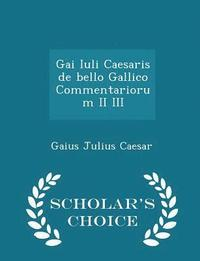 Gai Iuli Caesaris de Bello Gallico Commentariorum II III - Scholar's Choice Edition (häftad)
