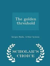The Golden Threshold - Scholar's Choice Edition (häftad)
