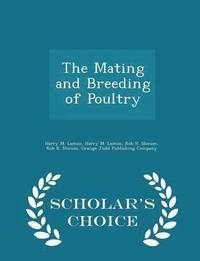 The Mating and Breeding of Poultry - Scholar's Choice Edition (häftad)