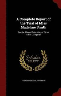 A Complete Report of the Trial of Miss Madeline Smith (inbunden)