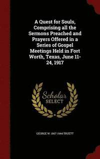 A Quest for Souls, Comprising All the Sermons Preached and Prayers Offered in a Series of Gospel Meetings Held in Fort Worth, Texas, June 11-24, 1917 (inbunden)