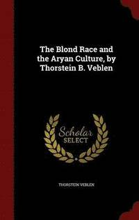 The Blond Race and the Aryan Culture, by Thorstein B. Veblen (inbunden)