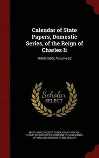 Calendar of State Papers, Domestic Series, of the Reign of Charles II (inbunden)