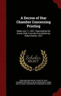 A Decree of Star Chamber Concerning Printing (inbunden)