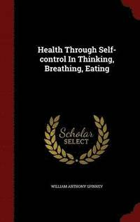 Health Through Self-Control in Thinking, Breathing, Eating (inbunden)