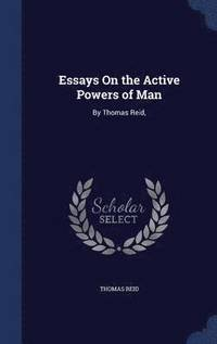 thomas reid essays on the intellectual powers Biography of the enlightenment philosopher, thomas reid on undiscovered   as a result: essays on the intellectual powers of man in 1785 and essays on the.