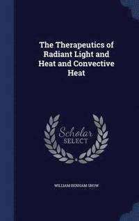 The Therapeutics of Radiant Light and Heat and Convective Heat (inbunden)