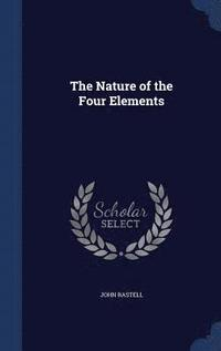 The Nature of the Four Elements (inbunden)