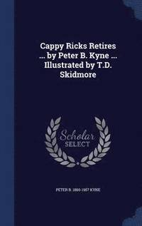 Cappy Ricks Retires ... by Peter B. Kyne ... Illustrated by T.D. Skidmore (inbunden)