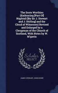 The Scots Worthies (Embracing [Part Of] Naphtali [By Sir J. Stewart and J. Stirling] and the Cloud of Witnesses) Revised and Enlarged by a Clergyman of the Church of Scotland, with Notes by W. M'Gavin (inbunden)