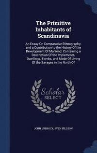 The Primitive Inhabitants of Scandinavia (inbunden)