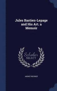 Jules Bastien-Lepage and His Art. a Memoir (inbunden)