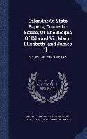 Calendar of State Papers, Domestic Series, of the Reigns of Edward VI., Mary, Elizabeth [And James I] ... (inbunden)