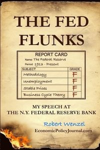 The Fed Flunks: My Speech at the New York Federal Reserve Bank (häftad)