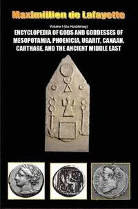 Encyclopedia of Gods and Goddesses of Mesopotamia Phoenicia, Ugarit, Canaan, Carthage, and the Ancient Middle East. Vol.I (häftad)