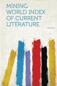 Mining World Index of Current Literature Volume 2
