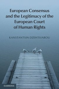 European Consensus and the Legitimacy of the European Court of Human Rights (e-bok)