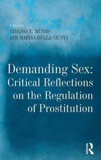 Demanding Sex: Critical Reflections on the Regulation of Prostitution (e-bok)
