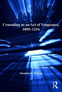 Crusading as an Act of Vengeance, 1095-1216 (e-bok)