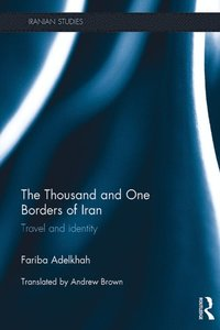 Thousand and One Borders of Iran (e-bok)