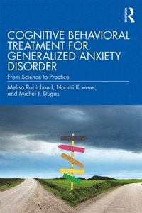 Cognitive Behavioral Treatment for Generalized Anxiety Disorder (e-bok)