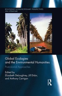 Global Ecologies and the Environmental Humanities (e-bok)