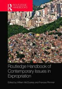 Routledge Handbook of Contemporary Issues in Expropriation (e-bok)