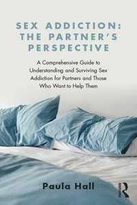 Sex Addiction: The Partner's Perspective (e-bok)