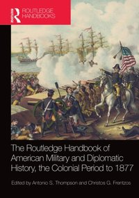 Routledge Handbook of American Military and Diplomatic History (e-bok)