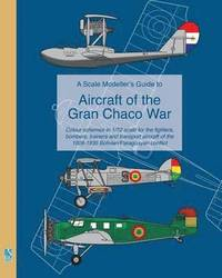 A Scale Modeller's Guide to Aircraft of the Gran Chaco War (häftad)