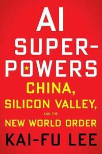 AI Superpowers: China, Silicon Valley and the New World Order (häftad)