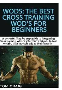 Wod's: the Best Cross Training Wods for Beginner (inbunden)