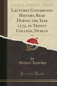 Lectures Concerning History, Read During the Year 1775, in Trinity College,  Dublin, Vol  1 (Classic Reprint) av Consultant In Palliative Care Michael