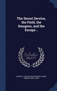 The Secret Service, the Field, the Dungeon, and the Escape .. (inbunden)